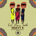 Heavy K – Let Them Talk ft. Niniola & Ntombi