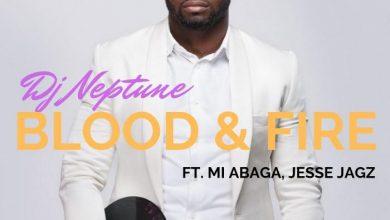 Dj Neptune – Blood & Fire Ft. Mi Abaga, Jesse Jagz