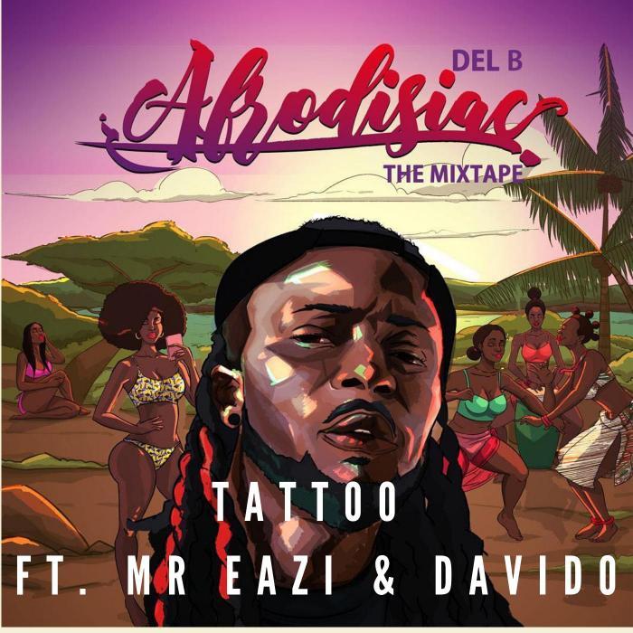 Del B - Tattoo ft. Mr Eazi & Davido