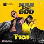 Trazyx Ft. Teni – Man No be God